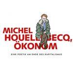 Michel Houellebecq, Ökonom: Eine Poetik am Ende des Kapitalismus